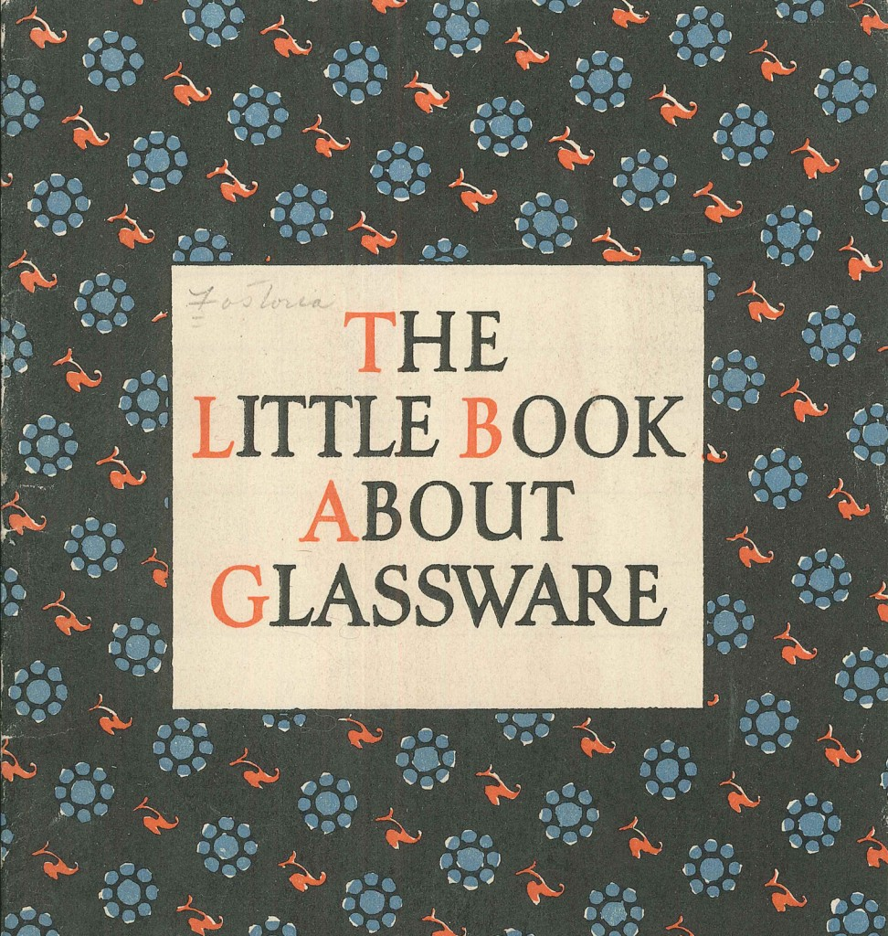 Cover of The Little Book about Glassware: Treating of the Etiquette of the Glassware Service and the Art of Using Fine Crystal. Fostoria Glass Company, Moundsville, West Virginia, 1925. Collection of the Rakow Research Library Bib ID: 20608.