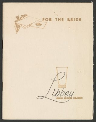 Detail of Cover: Libbey Glass Company, Toledo, OH. For the Bride: Libbey Modern American Glassware. Toledo, OH: Libbey Glass, division of Owens-Illinois Glass Co., 1945 CMGL 61513